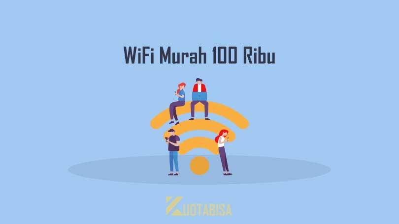 WiFi Murah 100 Ribuan Per Bulan